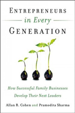 Entrepreneurs in Every Generation: How Successful Family Businesses Develop Their Next Leaders By Allan Cohen and Pramodita Sharma